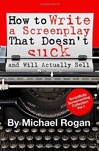 How to Write a Screenplay That Doesn't Suck (and Will Actually Sell) (Screenwriting Made