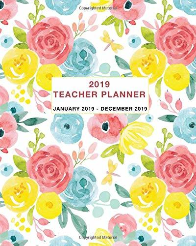 2019 Teacher Planner: Daily, Weekly and Monthly Calendar and Planner January 2019 - December 2019