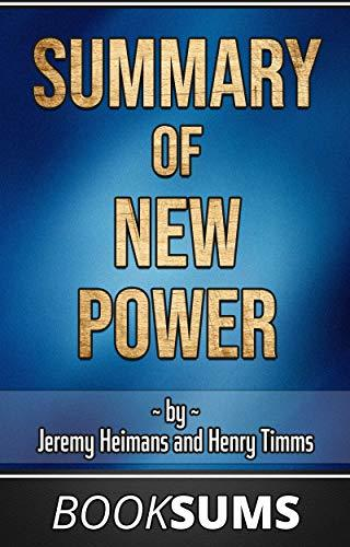 Summary of New Power: How Power Works in Our Hyperconnected World--and How to Make It Work for You (BookSums Book 1)
