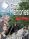 Dark Memories - Act One: Codex 1.01 (OGOS)