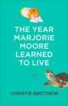 The Year Marjorie Moore Learned to Live