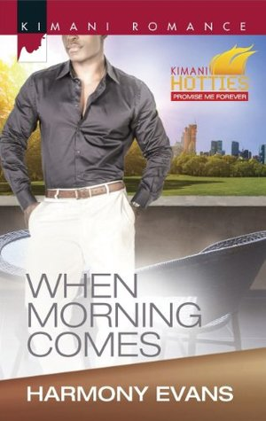 When Morning Comes (Mills & Boon Kimani) (Kimani Romance: Kimani Hotties: Promise Me Forever Book 387)
