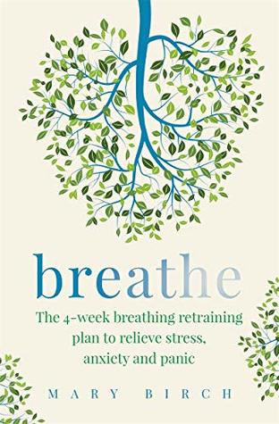 Breathe: The 4-week plan to manage stress, anxiety and panic naturally