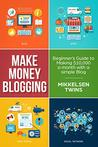 Money Making Blogging: Beginner's Guide to Making $10,000 a Month with a Simple Blog