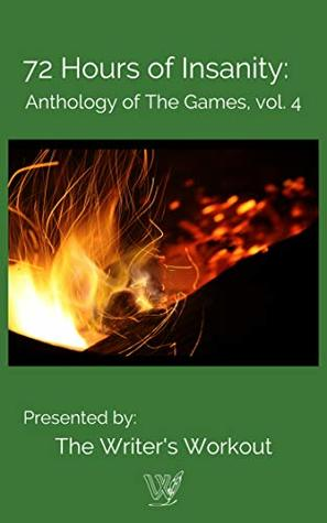 72 Hours of Insanity: Anthology of the Games Volume IV