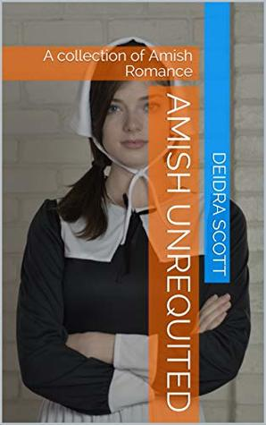 Amish Unrequited: A collection of Amish Romance