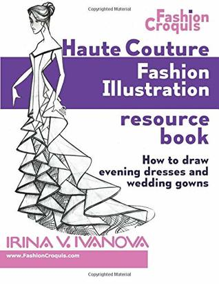 Haute Couture Fashion Illustration Resource Book: How to draw evening dresses and wedding gowns