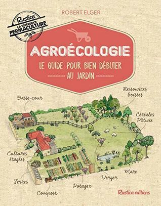 Agroécologie - Le guide pour bien débuter au jardin (Les nouvelles approches du jardin)