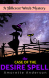 The Case of the Desire Spell by Amorette Anderson