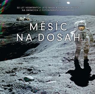 Měsíc na dosah: 50 let vesmírných letů NASA a výzkumu Měsíce na snímcích z fotoaparátů Hasselblad