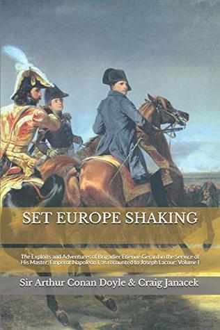 Set Europe Shaking: The Exploits and Adventures of Brigadier Etienne Gerard in the Service of His Master, Emperor Napoleon I, as Recounted to Joseph Lacour
