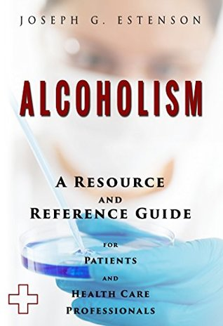 Alcoholism - A Reference Guide (BONUS DOWNLOADS) (The Hill Resource and Reference Guide Book 17)