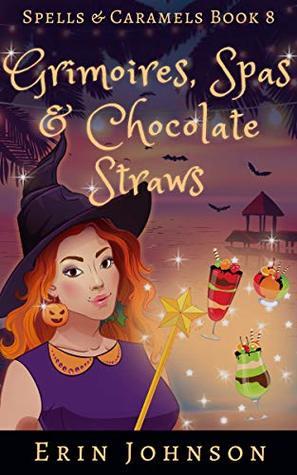 Grimoires, Spas & Chocolate Straws (Spells & Caramels, #8)