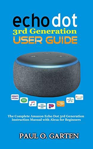 Echo Dot 3rd Generation User Guide: The Complete Amazon Echo Dot 3rd Generation Instruction Manual with Alexa for Beginners. Learn Echo Dot Setup & Programming | Updated for 2019 w/ FREE pdf download