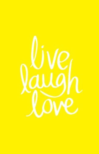 Live Laugh love: This is a great journal(notebook) You can write or draw everything you want. Those inscriptions can definitely inspire you.: Volume 4
