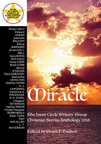 Miracle: The Inner Circle Writers' Group Christian Stories Anthology 2018