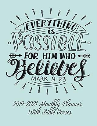 2019-2021 Monthly Planner With Bible Verses: Everything is Possible For Him Who Believes Mark 9:23