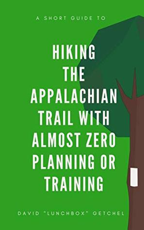A Short Guide to Hiking the Appalachian Trail With Almost ZERO Planning or Training