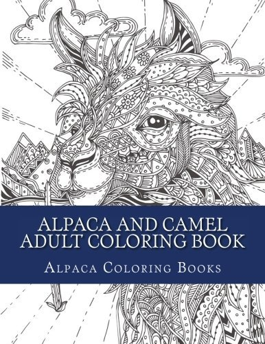 Alpaca and Camel Adult Coloring Book: Large One Sided Stress Relieving Alpaca and Camel Relaxing Coloring Book For Grownups, Women, Men & Youths. Easy ... and Added Surprise Animals Coloring Designs)