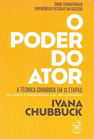 O Poder do Ator - A Tecnica Chubbuck em 12 etapas - Do roteiro a interpretacao viva real e dinamica