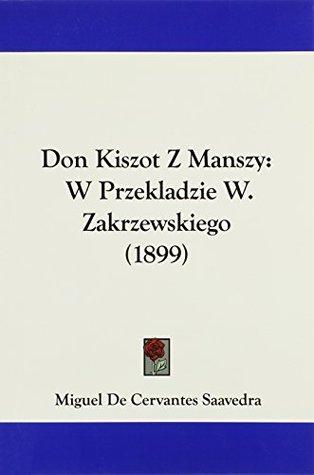 Don Kiszot Z Manszy: W Przekladzie W. Zakrzewskiego (1899)