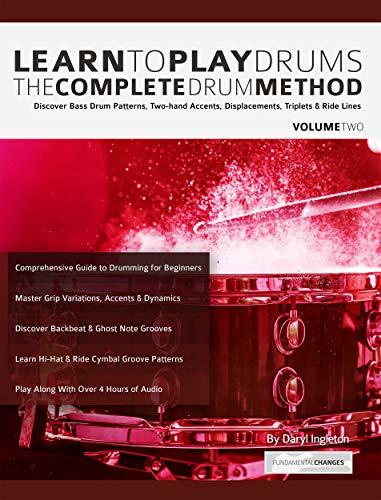 Learn to Play Drums Volume 2: The Complete Drum Method: Discover Bass Drum Patterns, Two-hand Accents, Displacements, Triplets & Ride Lines