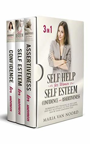 Self Help for Women: Self-Esteem, Confidence and Assertiveness (3 in 1): Workbook and Training in Self-Love and Self-Acceptance to Stop Doubting and be Your Confident Self