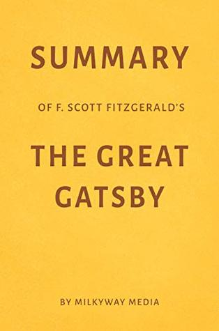 Summary of F. Scott Fitzgerald's The Great Gatsby by Milkyway Media