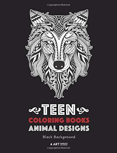 Teen Coloring Books: Animal Designs: Black Background: for Teenagers, Boys, Girls, Teens, Tweens, Older Kids, Adults, Art Therapy, Fun Creative & ... Mindfulness & Relaxation, Anti Stress Designs