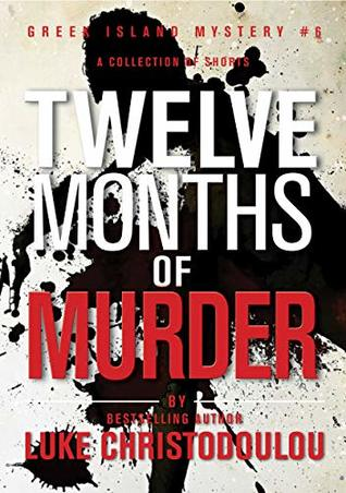 Twelve Months of Murder: Riveting tales that will shock you at every twist and turn! (Greek Island Mysteries Book 6)