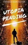 Utopia Pending: A...