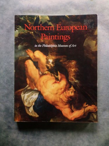 Northern European Paintings in the Philadelphia Museum of Art: From the Sixteenth Through the Nineteenth Century