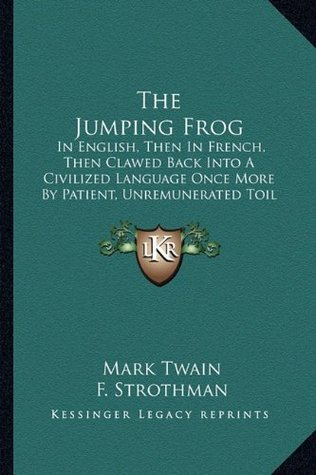 The Jumping Frog: In English, Then In French, Then Clawed Back Into A Civilized Language Once More By Patient, Unremunerated Toil (1903)