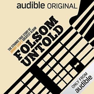Folsom Untold: The Strange True Story of Johnny Cash's Greatest Album