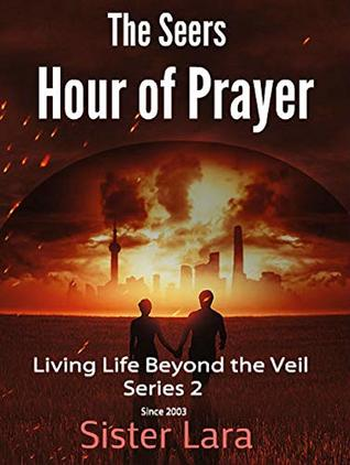 The Seers Hour of Prayer Living Life Beyond the Veil V2