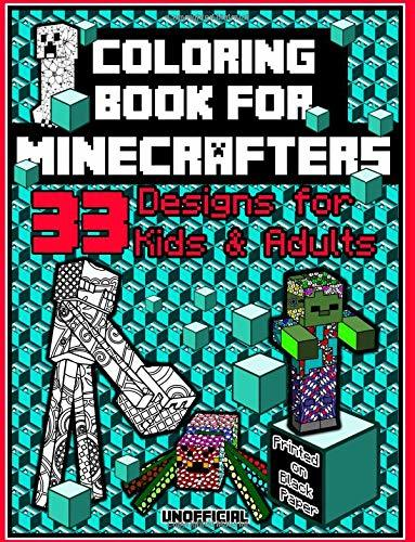 Coloring Book For Minecrafters:: 33 Designs for Kids & Adults Characters, Mobs, Zombies and Others (Printed on Black Paper) (Designs Coloring Book) (Volume 1)