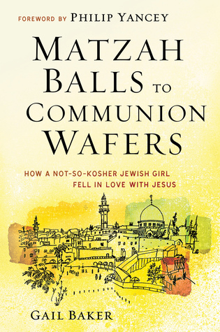 Matzah Balls to Communion Wafers: How a Not So Kosher Jewish Girl Fell In Love with Jesus