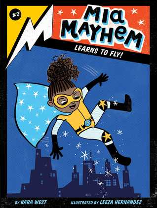 Mia Mayhem Learns to Fly! by Kara West