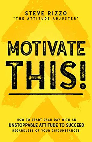 Motivate THIS! by Steve Rizzo