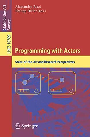 Programming with Actors: State-of-the-Art and Research Perspectives (Lecture Notes in Computer Science Book 10789)
