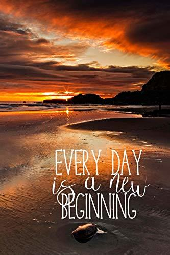 Every Day Is a New Beginning: Beach Sunrise Journal : 150 Page Lined Notebook : Positive Affirmation Quote