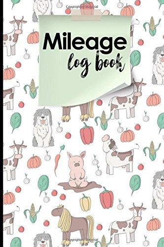 Mileage Log Book: Mileage Booklet, Mileage Log For Work, Mileage Tracker For Business, Cute Farm Animals Cover (Mileage Log Books) (Volume 28)