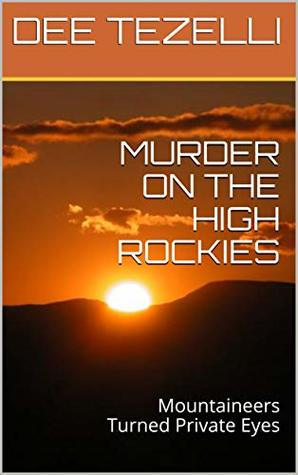MURDER ON THE HIGH ROCKIES : Mountaineers Turned Private Eyes