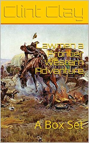 Lawmen a Frontier Western Adventure: The tales of Clayton James, Brandon Brogan and Dolson O'Banyon