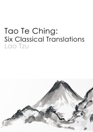Tao Te Ching: Six Classical Translations