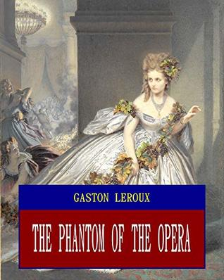 The Phantom of the Opera (Unabridged) (ANNOTATED) (Great Classic Work Selected)