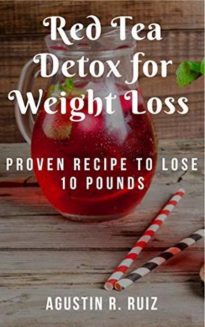 Red Tea Detox for Weight Loss : Proven Recipe To Lose 10 Pounds: