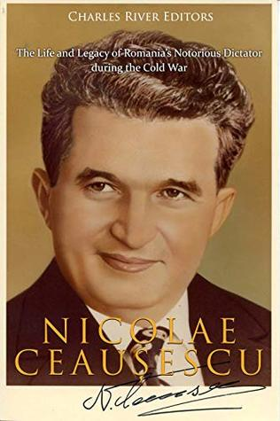 Nicolae Ceaușescu: The Life and Legacy of Romania's Notorious Dictator during the Cold War