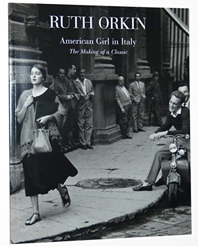 Ruth Orkin: American Girl in Italy, The Making of a Classic