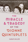 The Miracle and Tragedy of the Dionne Quintuplets by Sarah  Miller